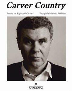 El libro, publicado por Anagrama, reúne fotografías de Adelman  y textos, algunos de ellos inéditos,  de Carver. Próximamente, en librerías/Especial.